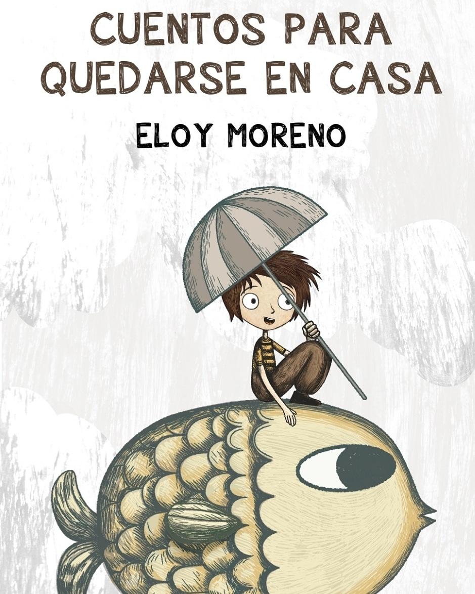 CUENTOS PARA QUEDARSE EN CASA, de Eloy Moreno.
