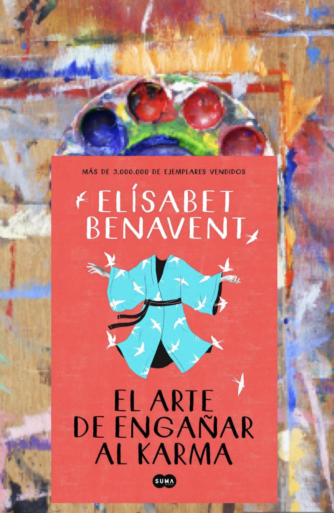EL ARTE DE ENGAÑAR AL KARMA, de Elisabet Benavent.