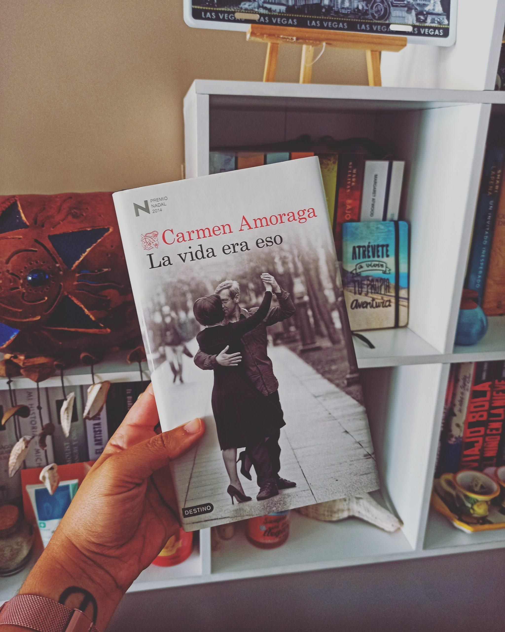 LA VIDA ERA ESO, de Carmen Amoraga.
