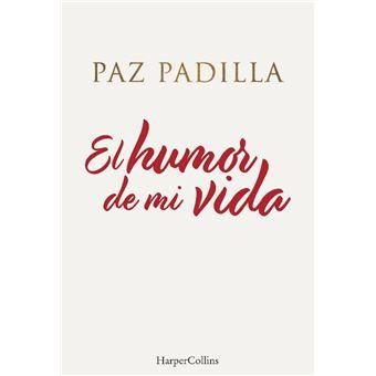 EL HUMOR DE MI VIDA, de Paz Padilla.